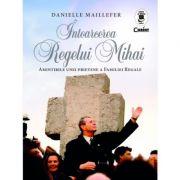 Intoarcerea Regelui Mihai - Amintirile unei prietene a Familie Regale
