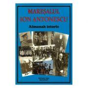 Maresalul Ion Antonescu. Almanah istoric 2017