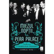 Miezul noptii la Pera Palace. Nasterea Istanbulului Modern