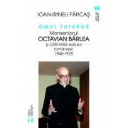 Omul tuturor. Monseniorul Octavian Barlea si patimirile exilului romanesc 1946-1978 (Ion-Irineu Farcas)