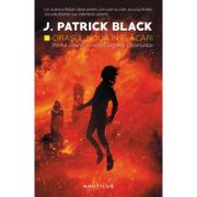 Orasul Noua in flacari. Primul volum din seria Ciocnirea Taramurilor - J. Patrick Black