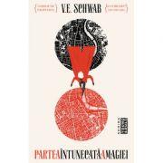 Partea intunecata a magiei - V. E. Schwab