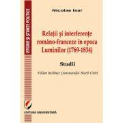 Relatii si interferente romano-franceze in epoca Luminilor (1769-1834). Studii