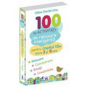 100 de activitati de relaxare inteligenta pentru copilul tau - 3-10 ani (Gilles Diederichs)