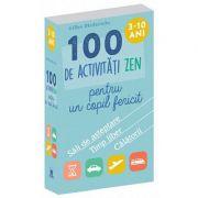100 de activitati zen pentru un copil fericit - 3-10 ani
