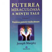 Puterea miraculoasa a mintii tale, vol. 2 (Joseph Murphy)