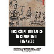 Incursiuni biografice in comunismul romanesc - Anuarul Institutului de Investigare a Crimelor Comunismului si Memoria Exilului Romanesc. Volumul XII - 2017