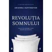 Revolutia somnului - Cum sa iti schimbi viata noapte de noapte