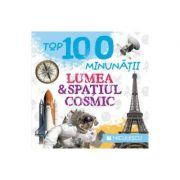 Top 100 minunatii - Lumea si spatiul cosmic