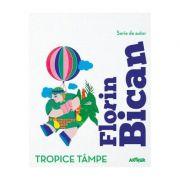 Tropice tampe - Florin Bican
