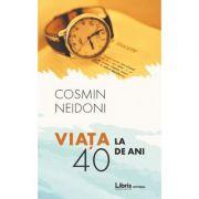 Viata la 40 de ani Cosmin Neidoni