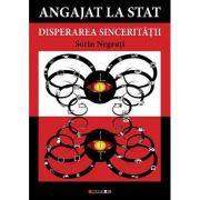 Angajat la stat - Disperarea sinceritatii (Sorin Negruti)