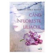 Cand infloreste liliacul - Martha Hall Kelly