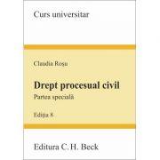 Drept procesual civil. Partea speciala. Editia 8 - Claudia Rosu (Cuprinde ultimele modificari aduse prin Legea nr. 17-2017)