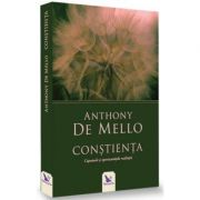 Constienta. Capcanele si sansele realitatii (editie revizuita)- Anthony de Mello