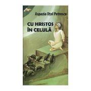 Cu Hristos in celula - Aspazia Otel Petrescu