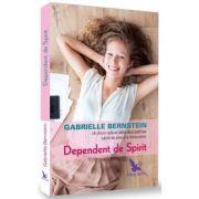 Dependent de spirit - O cale radicala pentru a descoperi iubirea de sine si miracolele
