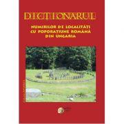 Dictionarul numirilor de localitati cu poporatiune romana din Ungaria - Silvestru Moldovan