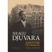Amintiri din pribegie (Editie aniversara) - Neagu Djuvara