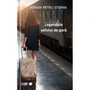 Legendele sefului de gara - Adrian-Petru Stepan