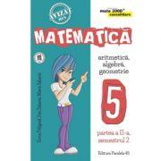Matematica - CONSOLIDARE - Aritmetica, Algebra, Geometrie pentru clasa a V-a. Partea II, semestrul II - 2017-2018