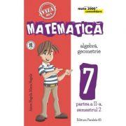 Matematica - CONSOLIDARE - Algebra si Geometrie, pentru clasa a VII-a. Partea II, semestrul II - 2017-2018