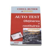Obtinerea si restituirea permisului de conducere 13 din 15 (Auto Test 2018). Contine explicatii teoretice, intrebari, teste, legislatie rutiera