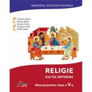 Religie. Cultul ortodox. Manual pentru clasa a V-a - Cristian Alexa