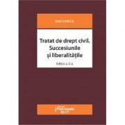 Tratat de drept civil. Succesiunile si liberalitatile (Editia a 2-a revizuita) Dan Chirica