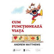 Cum functioneaza viata (Andrew Matthews)