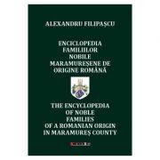 Enciclopedia familiilor nobile maramuresene de origine romana - Alexandru Filipascu