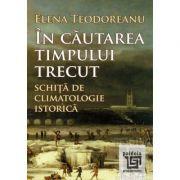 In cautarea timpului trecut - Schita de climatologie istorica
