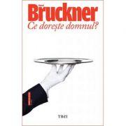 Ce doreste domnul? - Pascal Bruckner