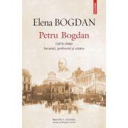 Petru Bogdan. Savantul, profesorul si cetatea (1873-1944)