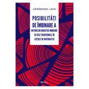 Posibilitati de imbinare a metodelor didactice moderne cu cele traditionale in lectiile de matematica - Lacramioara Lovin