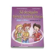 Sa dezlegam tainele textelor literare. Clasa a IV-a, semestrul 2 (L4AL2) - Carmen Iordachescu