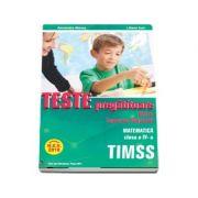 Teste pregatitoare pentru evaluarea nationala TIMSS. Matematica clasa a IV-a - Aprobat M. E. N. 2018