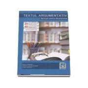 Textul argumentativ. Aplicatii pentru Bacalaureat. 20 de teste pentru proba scrisa, 40 de teste pentru proba orala - Notiuni teoretice