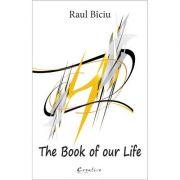 The book of our life - Raul Biciu