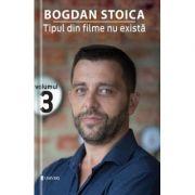 Tipul din filme nu exista, vol. 3 - Bogdan Stoica