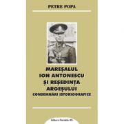 Maresalul Ion Antonescu si resedinta Argesului - Consemnari istoriografice