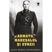 Armata, maresalul si evreul - Alex Mihai Stoenescu