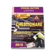 Chestionare pentru obtinerea permisului de conducere auto Categoria B - 2018 - Contine explicatii ale raspunsurilor corecte