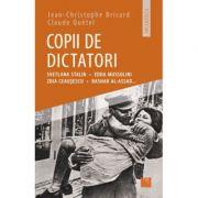 Copii de dictatori - Svetlana Stalin, Edda Mussolini, Zoia Ceausescu, Bashar Al-Assad