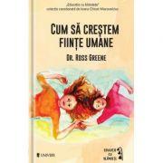 Cum sa crestem fiinte umane - Ross W. Greene