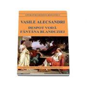 Despot Voda. Fantana Blanduziei - Vasile Alecsandri (Contine un dosar critic si o fisa biobiliografica)