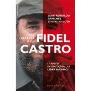 Viata secreta a lui Fidel Castro - 17 ani in intimitatea lui lider maximo