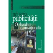 Industria publicitatii. O abordare organizationala (Cristina Leovaridis)