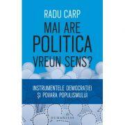 Mai are politica vreun sens? - Instrumentele democratiei si povara populismului