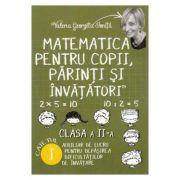 Matematica pentru copii, parinti si invatatori - Auxiliar de lucru clasa a II-a, pentru depasirea dificultatilor de invatare, caietul 1